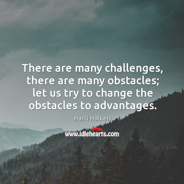 There are many challenges, there are many obstacles; let us try to Image