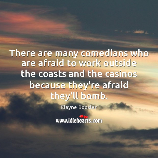 There are many comedians who are afraid to work outside the coasts Elayne Boosler Picture Quote