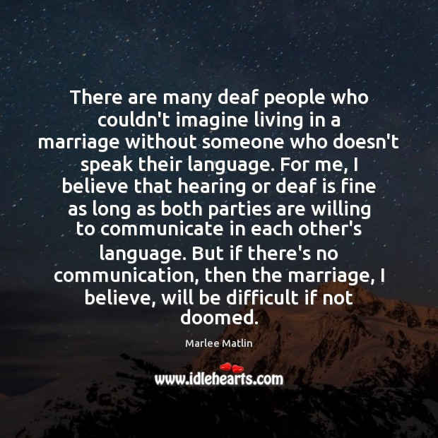 There are many deaf people who couldn't imagine living in a marriage Marlee Matlin Picture Quote