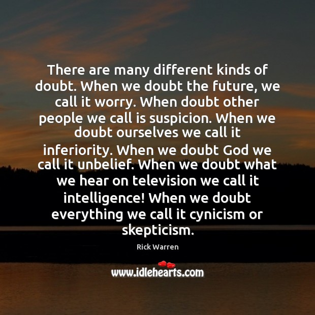 There are many different kinds of doubt. When we doubt the future, Rick Warren Picture Quote