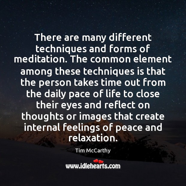 There are many different techniques and forms of meditation. The common element Image