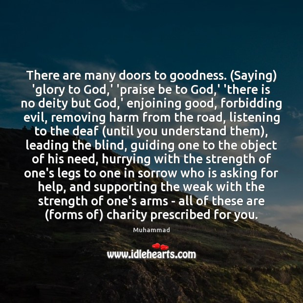 There are many doors to goodness. (Saying) 'glory to God,' 'praise Muhammad Picture Quote