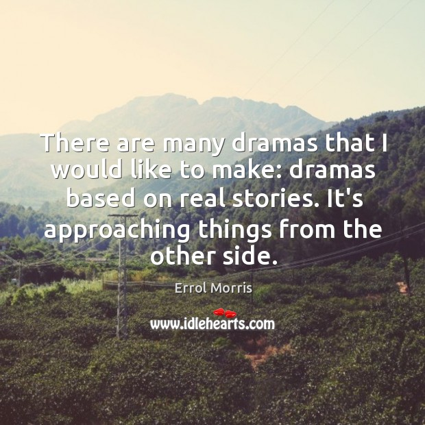 There are many dramas that I would like to make: dramas based Image
