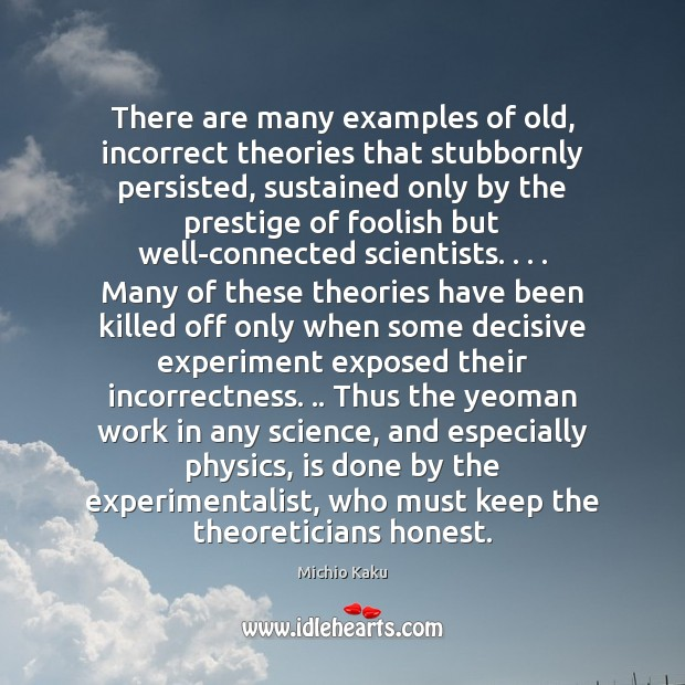 Michio Kaku Picture Quote image saying: There are many examples of old, incorrect theories that stubbornly persisted, sustained