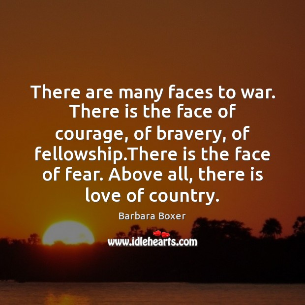 There are many faces to war. There is the face of courage, Image