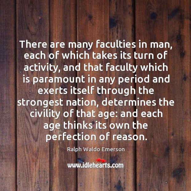 There are many faculties in man, each of which takes its turn Image