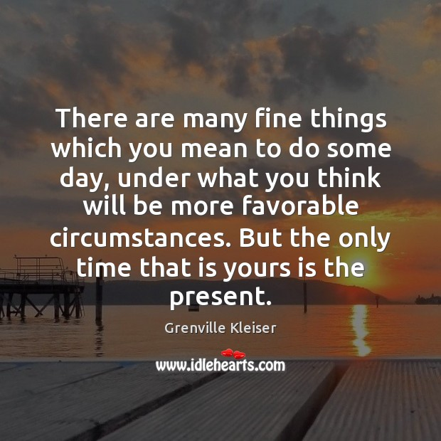 There are many fine things which you mean to do some day, Grenville Kleiser Picture Quote