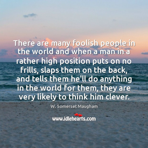 There are many foolish people in the world and when a man Clever Quotes Image