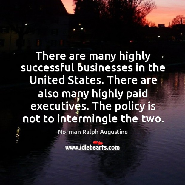 There are many highly successful businesses in the united states. Norman Ralph Augustine Picture Quote