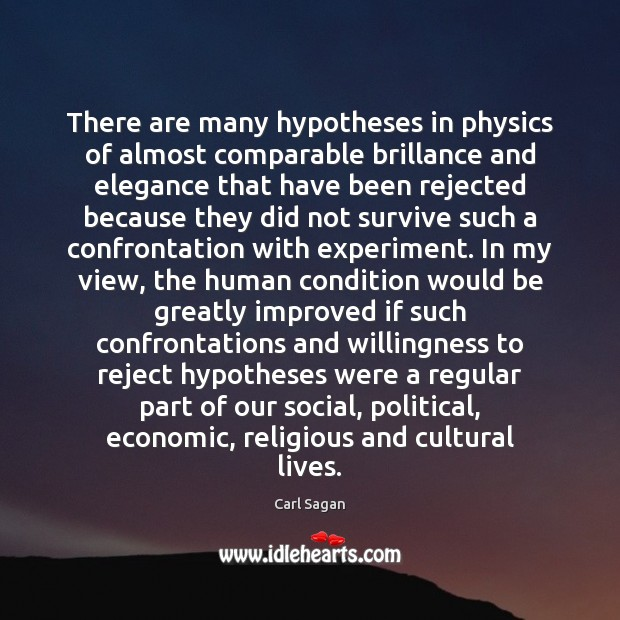There are many hypotheses in physics of almost comparable brillance and elegance Carl Sagan Picture Quote