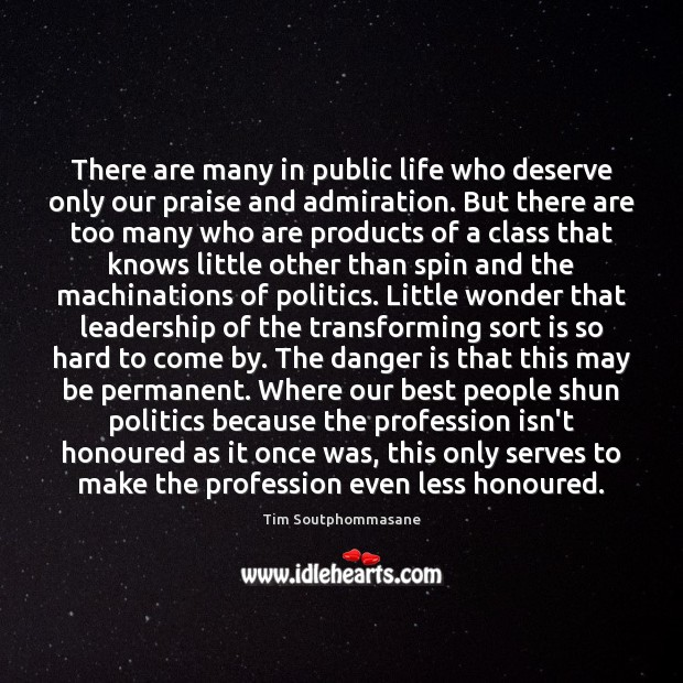 There are many in public life who deserve only our praise and Tim Soutphommasane Picture Quote