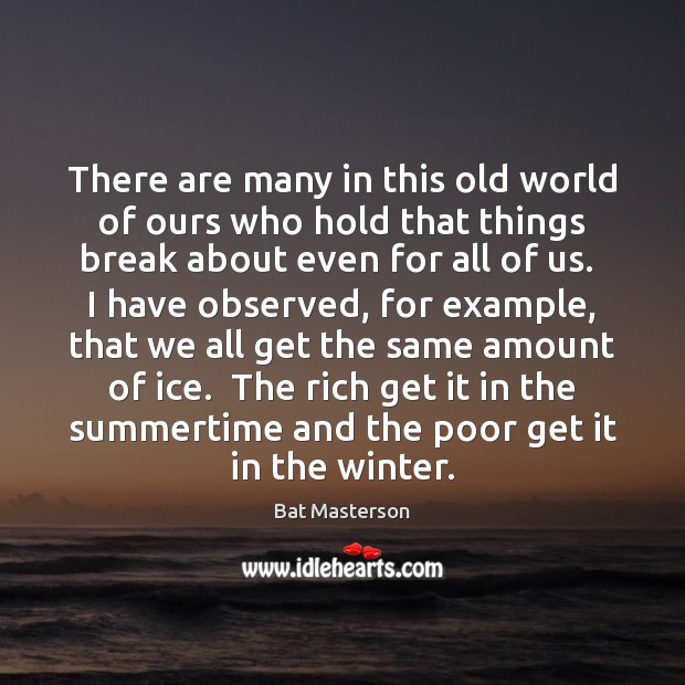 There are many in this old world of ours who hold that Bat Masterson Picture Quote