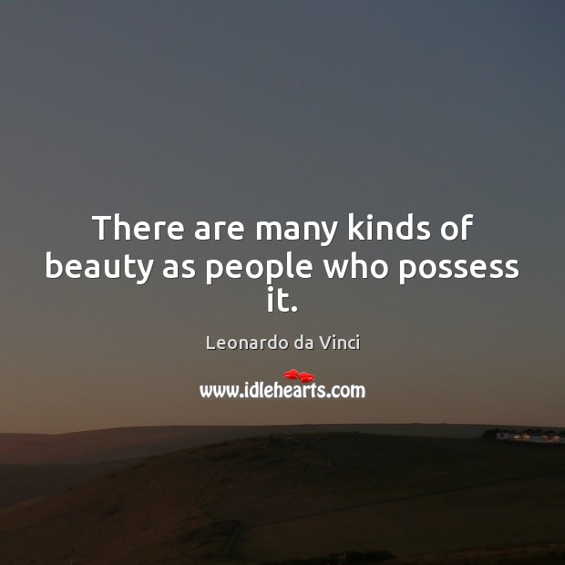 There are many kinds of beauty as people who possess it. Image