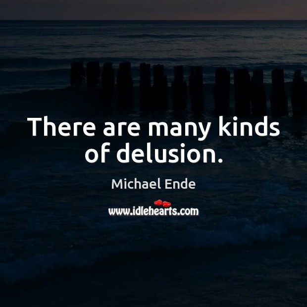 There are many kinds of delusion. Image
