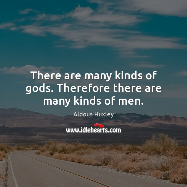 Image, There are many kinds of Gods. Therefore there are many kinds of men.