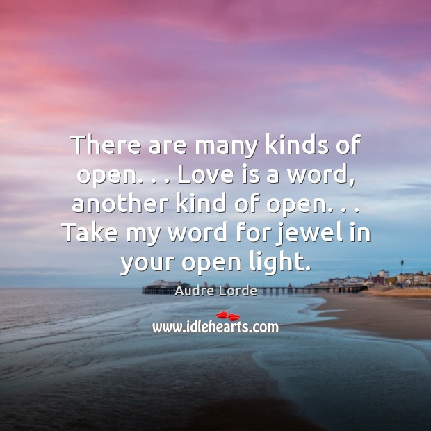 There are many kinds of open. . . Love is a word, another kind Image