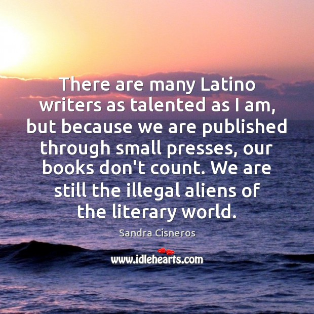 Image, There are many Latino writers as talented as I am, but because