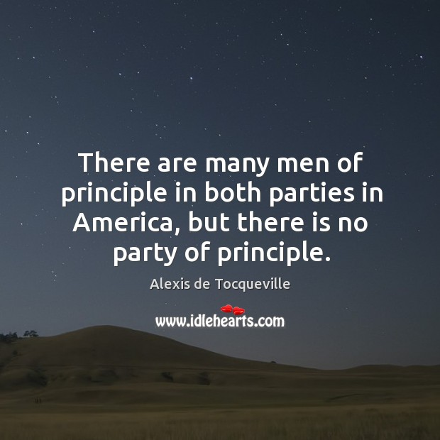 There are many men of principle in both parties in america, but there is no party of principle. Image