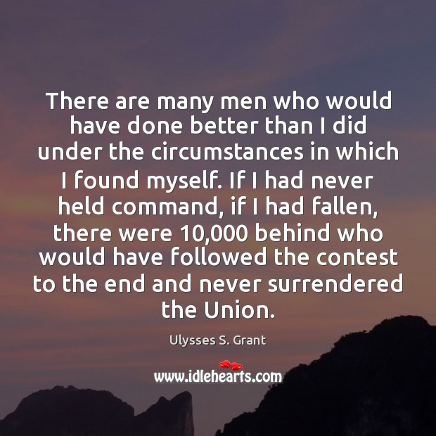 There are many men who would have done better than I did Ulysses S. Grant Picture Quote