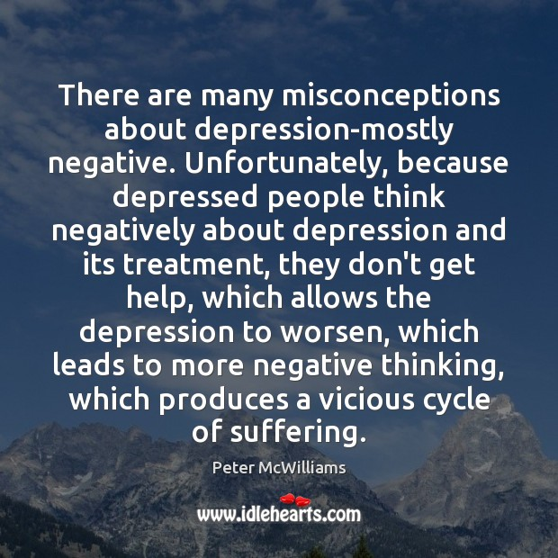 There are many misconceptions about depression-mostly negative. Unfortunately, because depressed people think Image
