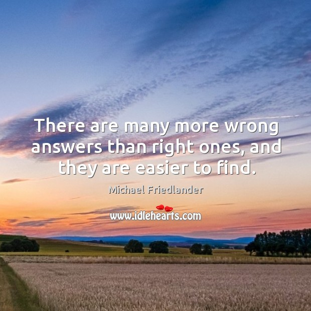 There are many more wrong answers than right ones, and they are easier to find. Image
