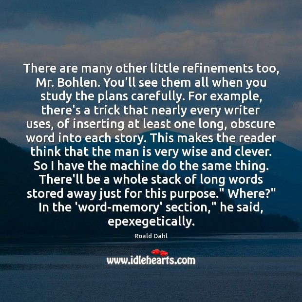 There are many other little refinements too, Mr. Bohlen. You'll see them Roald Dahl Picture Quote