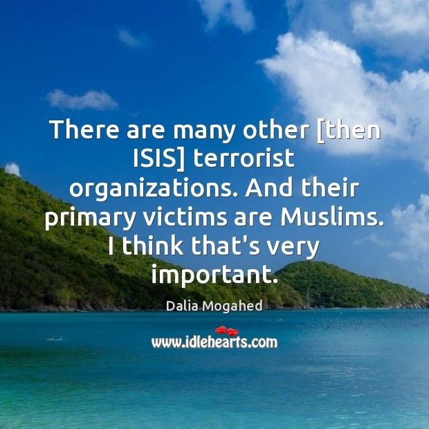 There are many other [then ISIS] terrorist organizations. And their primary victims Image