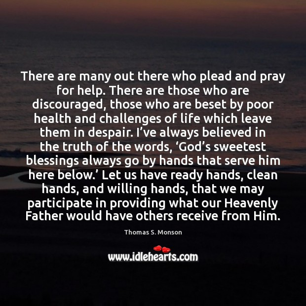 There are many out there who plead and pray for help. There Blessings Quotes Image