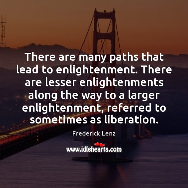 There are many paths that lead to enlightenment. There are lesser enlightenments Image