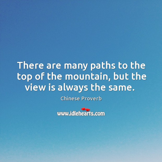 Image, There are many paths to the top of the mountain, but the view is always the same.