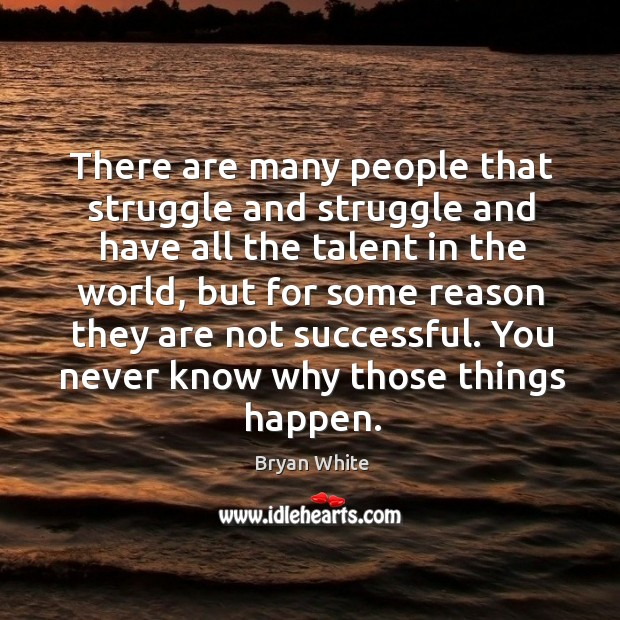 Image, There are many people that struggle and struggle and have all the talent in the world