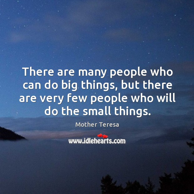 There are many people who can do big things, but there are Image