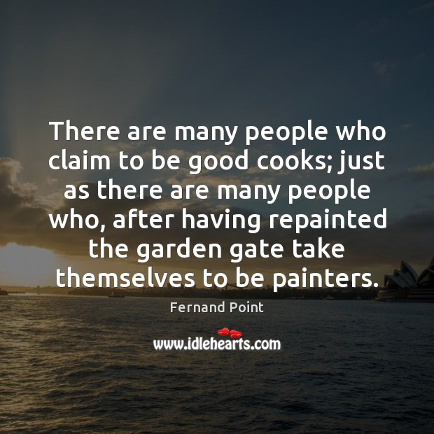 There are many people who claim to be good cooks; just as Image
