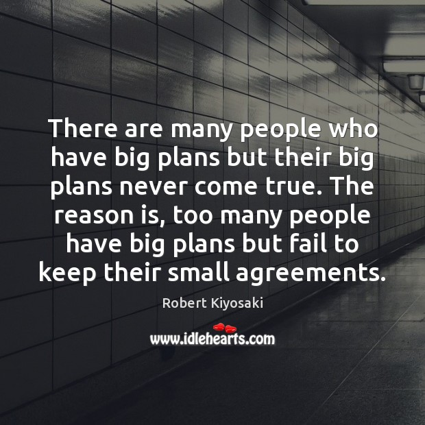 There are many people who have big plans but their big plans Image