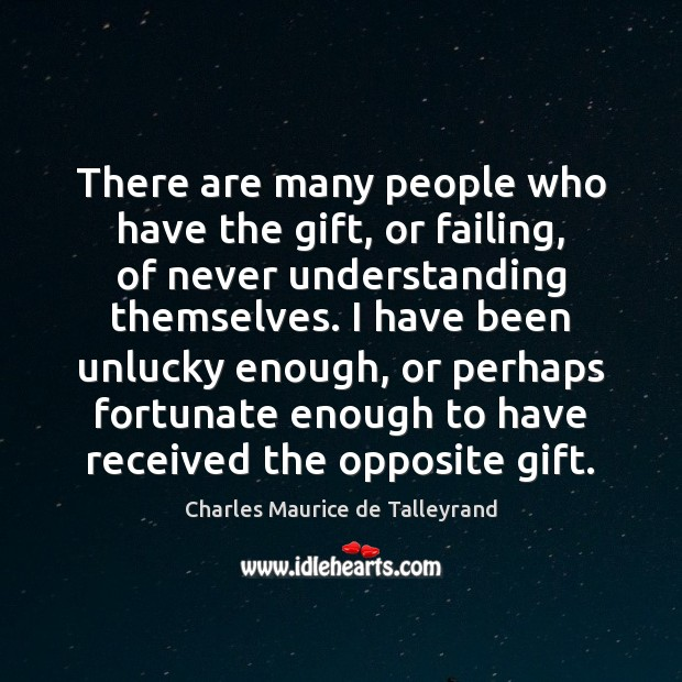 There are many people who have the gift, or failing, of never Image