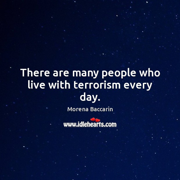 There are many people who live with terrorism every day. Image