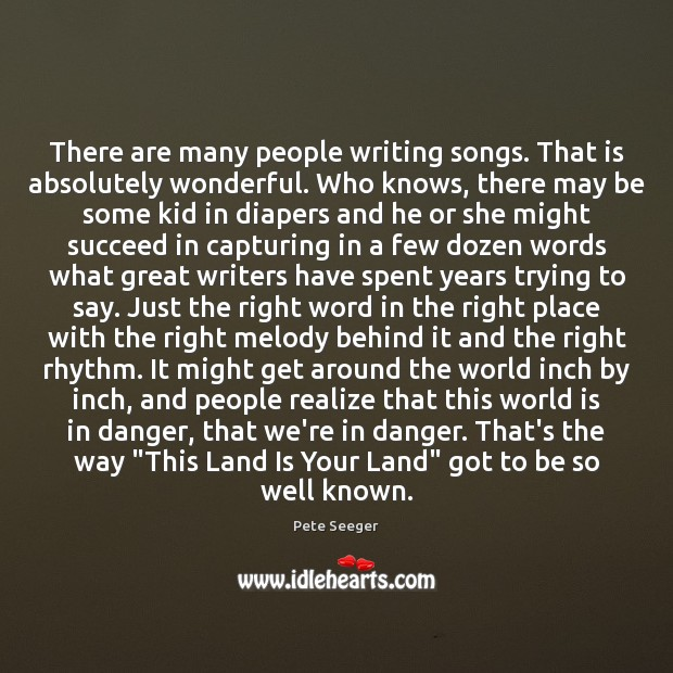 There are many people writing songs. That is absolutely wonderful. Who knows, Image