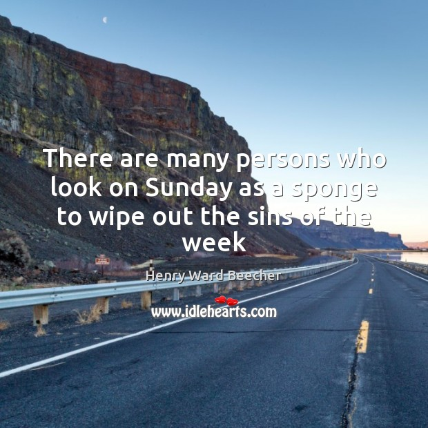 There are many persons who look on Sunday as a sponge to wipe out the sins of the week Image