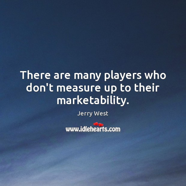 Image, There are many players who don't measure up to their marketability.