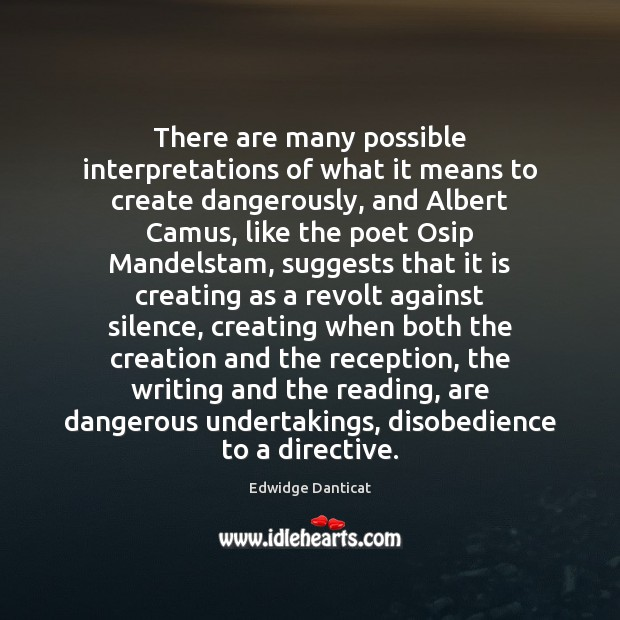 There are many possible interpretations of what it means to create dangerously, Edwidge Danticat Picture Quote