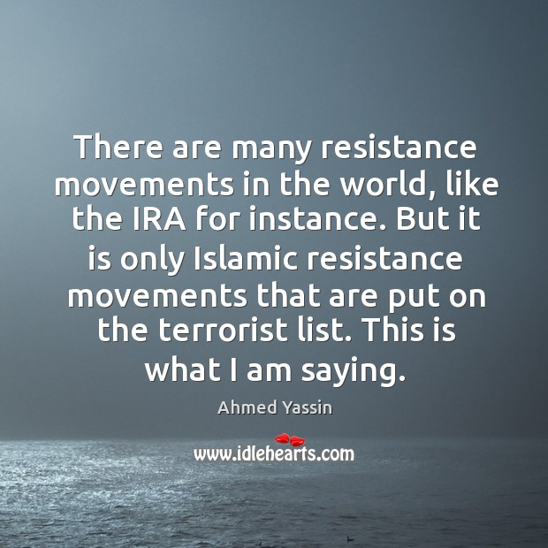 There are many resistance movements in the world, like the ira for instance. Image