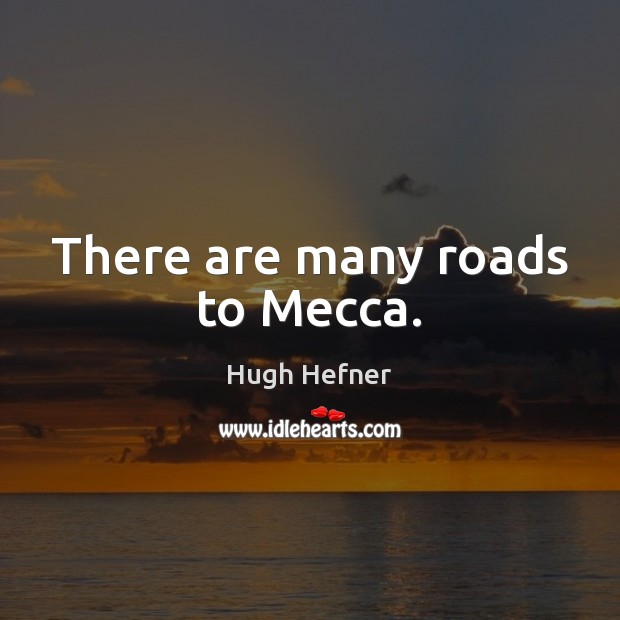 Image, There are many roads to Mecca.