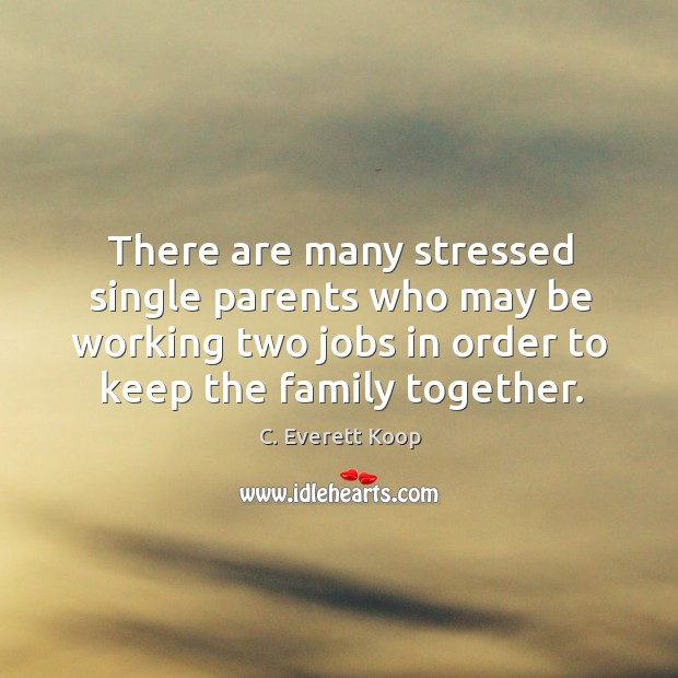 Image, There are many stressed single parents who may be working two jobs in order to keep the family together.