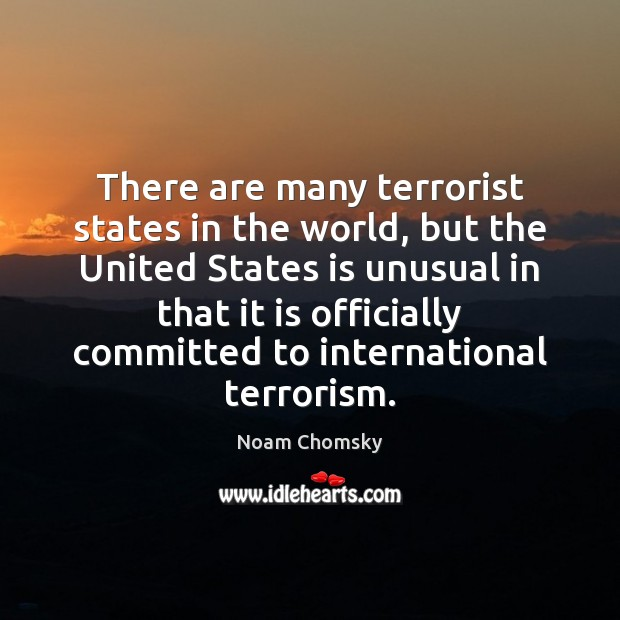 There are many terrorist states in the world, but the United States Noam Chomsky Picture Quote