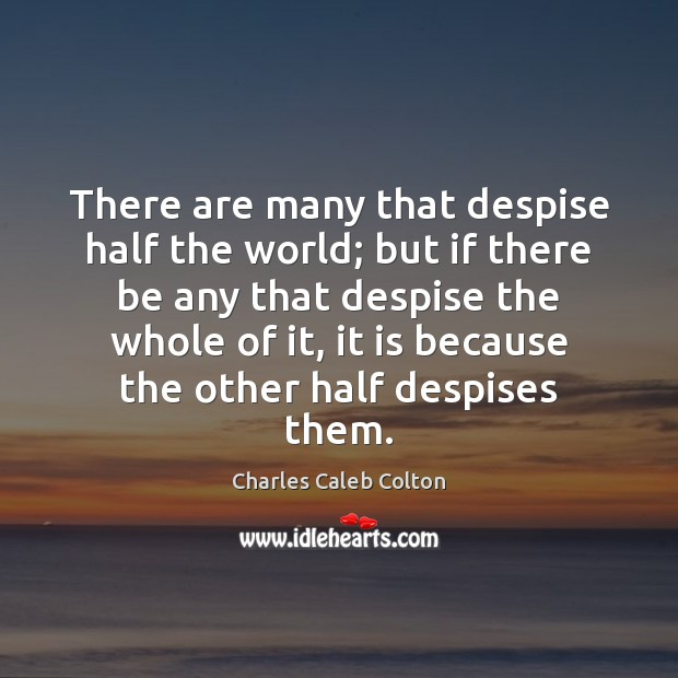 Image, There are many that despise half the world; but if there be