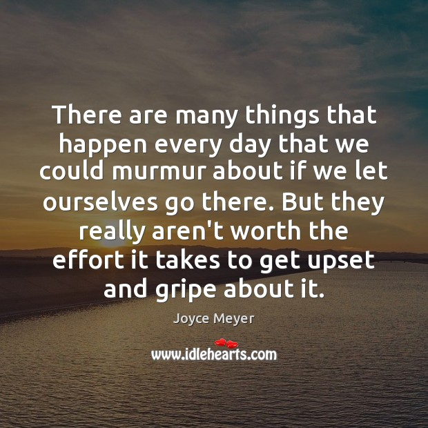 There are many things that happen every day that we could murmur Joyce Meyer Picture Quote