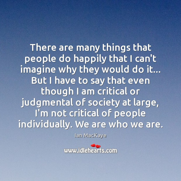 There are many things that people do happily that I can't imagine Image