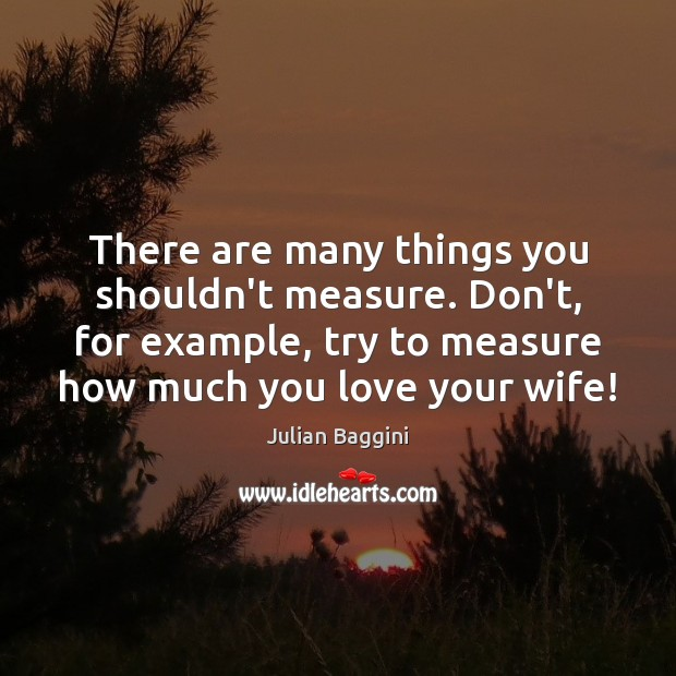 Image, There are many things you shouldn't measure. Don't, for example, try to