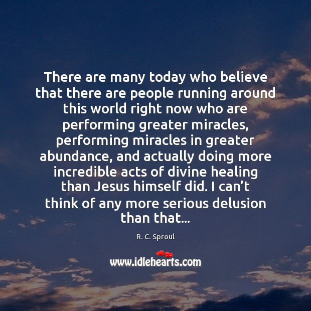 There are many today who believe that there are people running around R. C. Sproul Picture Quote
