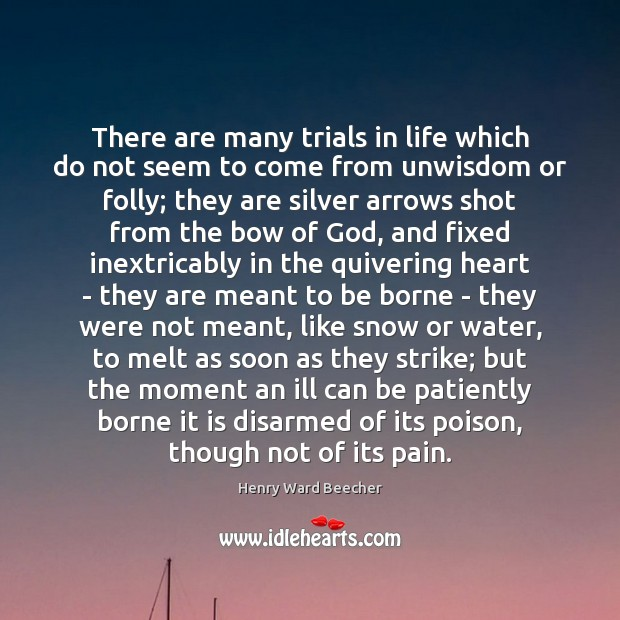 Image, There are many trials in life which do not seem to come